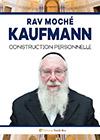 Rav Moché Kaufmann - Construction personnelle